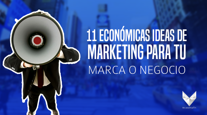 11 ECONÓMICAS IDEAS DE MARKETING PARA TU MARCA O NEGOCIO